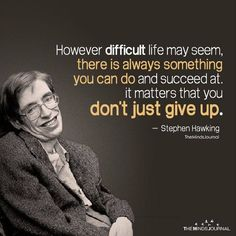 Top 22 Stephen Hawking Quotes and Lessons That Will Inspire You To Think Bigger and Never Get Discouraged In Life Wise Quotes, Success Quotes, Great Quotes, Quotes To Live By, Motivational Quotes, Inspirational Quotes, Top Quotes, Hero Quotes, Career Quotes