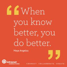 Know better. Do Better. - #intranettips #officeinspo #qotd #mayaangelou #quote #intranet www.intranetconnections.com