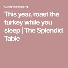 This year, roast the turkey while you sleep   The Splendid Table