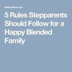 5 Rules Stepparents Should Follow for a Happy Blended Family