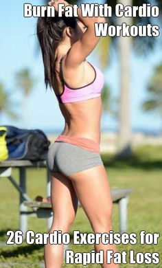 Burn Fat With Cardio Workouts  26 Cardio Exercises for Rapid Fat Loss http://cardioexs.blogspot.com/2015/02/26-cardio-exercises-for-rapid-fat-loss.html