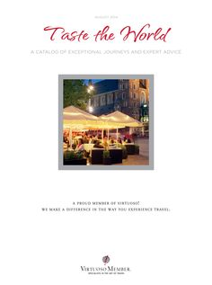 Local food experiences can influence your overall opinion of the destination.  Taste the World - August 2014 Virtuoso Travel Catalog.