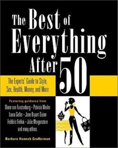 The Best of Everything After 50 - The Experts Guide to Style Sex Health Money and More by Barbara Hannah Grufferman.jpg