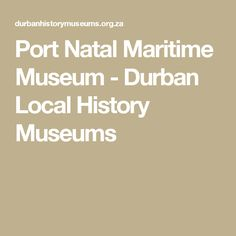 Durban (Port Natal) Maritime Museum and the Ulundi - Durban Local History Museums Maritime Museum, Local History, Holiday Activities, History Museum, Museums, Yule, Museum
