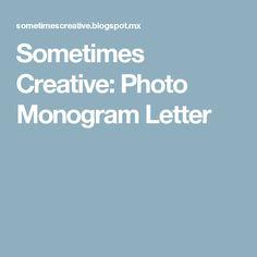Sometimes Creative: Photo Monogram Letter