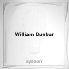 William Dunbar: Page about William Dunbar #member #website #sysoon #about