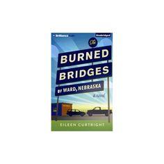 Burned Bridges of Ward, Nebraska (Unabridged) (CD/Spoken Word) (Eileen Curtright)