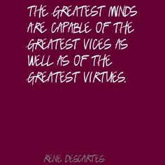 Descartes Quotes Knowledge   Rene Descartes The greatest minds are capable of the Quote Cognitive Dissonance, Knowledge Quotes, Free Thinker, Life Philosophy, Critical Thinking, New Beginnings, Thought Provoking, Cool Words, Quote Of The Day