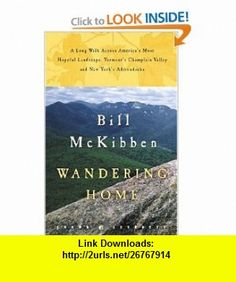 Wandering Home A Long Walk Across Americas Most Hopeful LandscapeVermonts Champlain Valley and New Yorks Adirondacks (Crown Journeys) Bill Mckibben , ISBN-10: 0609610732  ,  , ASIN: B00121753G , tutorials , pdf , ebook , torrent , downloads , rapidshare , filesonic , hotfile , megaupload , fileserve