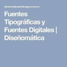 Fuentes Tipográficas y Fuentes Digitales | Diseñomática