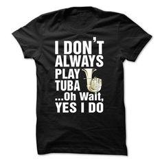 I Don't Always Play Tuba T Shirts, Hoodies. Check price ==► https://www.sunfrog.com/LifeStyle/I-Dont-Always-Play-Tuba.html?41382