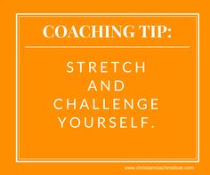 #Coaching Tip: stretch and challenge yourself. #takeaction