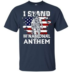 American Flag Soldiers T shirts I Stand For National Anthem Hoodies Sweatshirts