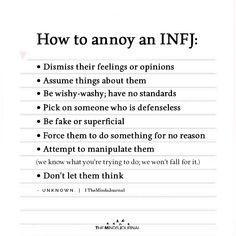 How to annoy an INFJ: - Dismiss their feelings or opinions - Assume things about them - Be wishy-washy; have no standards Be fake or superficial Infj Traits, Infj Mbti, Intj And Infj, Infj Type, Isfj, Myers Briggs Personality Types, Infj Personality, Myers Briggs Infj, Personality Psychology