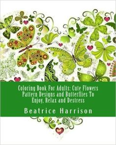Coloring Book For Adults: Cute Flowers Pattern Designs and Butterflies To Enjoy, Relax and Destress (Adult Coloring Books) - https://tryadultcoloringbooks.com/coloring-book-for-adults-cute-flowers-pattern-designs-and-butterflies-to-enjoy-relax-and-destress-adult-coloring-books/ - #AdultColoringBooks, #FlowersandLandscapes