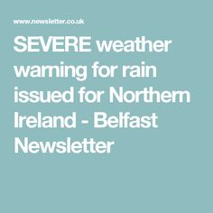 SEVERE weather warning for rain issued for Northern Ireland - Belfast Newsletter