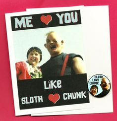 SLOTH LOVE CHUNK  Goonies Greeting Card with Magnet - Funny I Love You.