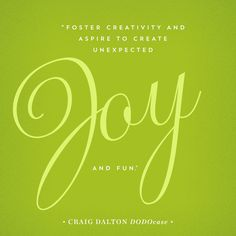 Foster creativity and aspire to create unexpected joy and fun.