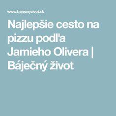 Najlepšie cesto na pizzu podľa Jamieho Olivera   Báječný život