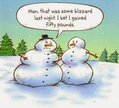 Man, that was some blizzard last night. I bet I gained 50 pounds! Funny Christmas Cartoons, Christmas Jokes, Funny Cartoons, Christmas Fun, Funny Jokes, Christmas Comics, Xmas Jokes, Christmas Fitness, Christmas Cards