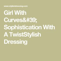 Girl With Curves' Sophistication With A TwistStylish Dressing