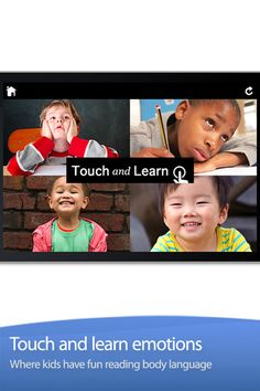 Touch and Learn - Emotions ($0.00)  focused on helping kids read body language and understand emotions by looking at gorgeous pictures and figuring out which person is expressing a given emotion.   ✔  easy to customize so you and adjust everything to your liking  ✔ You can turn individual concepts ON or OFF and introduce one new emotion at a time  ✔ The app is super easy to use for kids of all ages and all abilities  ✔ You can add new concepts (emotions, actions, etc.) in one click