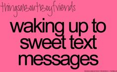 Waking up to sweet text messages... I do this for my husband all the time.