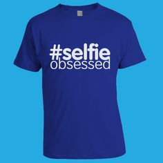 #selfie obsessed t shirt design for those who know they take too many #selfies