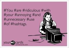 #i hate hashtags | Repinned via Kirsten Russell