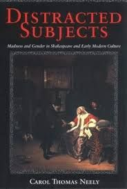 Distrated Subjects: Madness and Gender in Shakespeare and Early Modern Culture by Carol Thomas Neely - E 34 SHA Nee