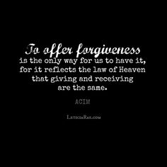 To offer forgiveness is the only way for us to have it... #ACIM #forgiveness #love #heaven #heart