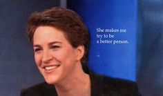 Rachel Maddow: smart, articulate, authentic, honest and best of all, a voice of reason that connects the dots with common sense to scare the heck out of the far right talking heads. LOVE HER!!!!!