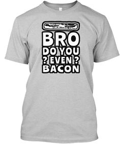 Discover Bro Do You Even Bacon T-Shirt from Funny Bacon Themed Gifts, a custom product made just for you by Teespring. - Bro you you even love bacon quotes and Internet. Bacon Funny, Freedom Love, Famous Last Words, Love T Shirt, Founding Fathers, Bro, Shirt Designs, Meme, America