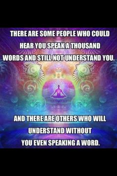 There are some people who could hear you speak a thousand words and still not understand you. And there are others who will understand without you even speaking a word. The Words, Chakras, Quotes To Live By, Life Quotes, Real Quotes, Deep, Some People, Spiritual Quotes, Spiritual Meditation