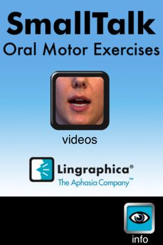 SmallTalk Oral Motor Exercises ($0.00) Designed for people with weak mouth, tongue, and lip muscles and/or poor oral coordination, SmallTalk Oral Motor Exercises contains videos illustrating cheek, tongue, palate, lip, and jaw exercises that help strengthen the oral musculature.