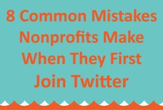 8 COMMON MISTAKES NONPROFITS MAKE WHEN THEY FIRST JOIN TWITTER. @Stocks and Organizations #nonprofit #Twitter #SocialMedia