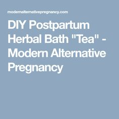 "DIY Postpartum Herbal Bath ""Tea"" - Modern Alternative Pregnancy"
