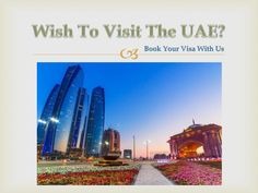 Wish To Visit The UAE? :  Have you a wish to Visit the UAE? Book Your Dubai Visa with us and enjoy your holiday in The UAE/