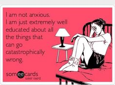 chronic illness meme: i am not anxious, i am just extremely well educated about the things that can go catastrophically wrong