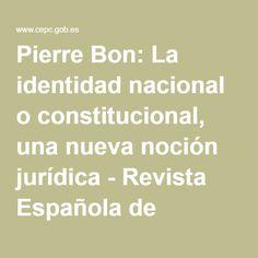 Pierre Bon: La identidad nacional o constitucional, una nueva noción jurídica - Revista Española de Derecho Constitucional Law, Identity, Journals