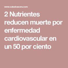 2 Nutrientes reducen muerte por enfermedad cardiovascular en un 50 por ciento