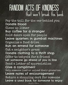 Random acts of kindness, going to print this out for work and encourage others to join me!