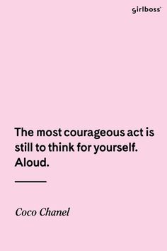 Inspirational work hard quotes : QUOTATION – Image : Quotes Of the day – Description GIRLBOSS QUOTE: The most courageous act is still to think for yourself. – Coco Cha Sharing is Caring – Don't forget to share this quote ! Inspirational Quotes For Women, Motivational Quotes, Daily Quotes, Me Quotes, Qoutes, Cool Words, Wise Words, Hard Work Quotes, Work Hard