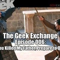 The Geek Exchange Podcast Episode 006: You Killed My Father, Prepare To Die by GeekExchange on SoundCloud