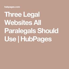 Three Legal Websites All Paralegals Should Use | HubPages