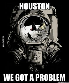 Houston We Got A Problem!