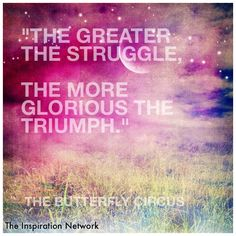 """""""The greater the struggle, the more glorious the triumph"""" from the movie: The Butterfly Circus #quote"""