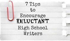 7 Tips to Encourage Reluctant High School Writers…