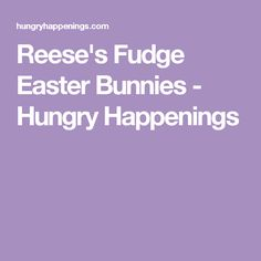 Reese's Fudge Easter Bunnies - Hungry Happenings