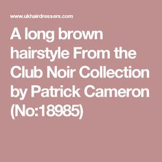 A long brown hairstyle From the Club Noir Collection by Patrick Cameron (No:18985)